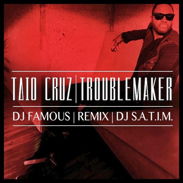 Taio Cruz - Troublemaker (DJ Famous & DJ S.a.t.i.m. Remix) [2012]