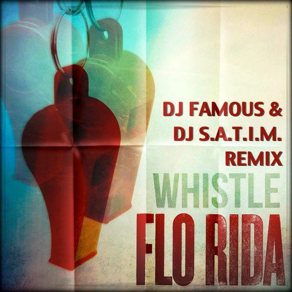 Flo Rida - Whistle (DJ Famous & DJ S.a.t.i.m. Remix) [2012]
