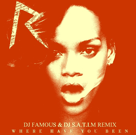 Rihanna - Where Have You Been (DJ Famous & DJ S.a.t.i.m. Remix) [2012]