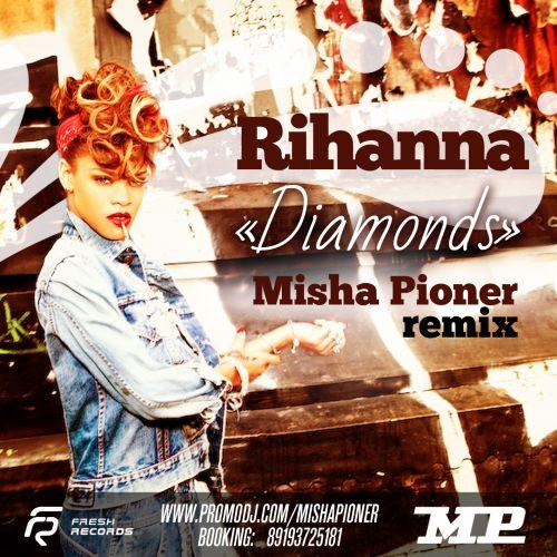 Rihanna – Diamonds (Misha Pioner Remix; Radio Edit) [2013]