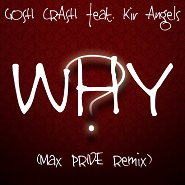 Gosh Crash & Max Pride feat. Kir Angels - Why (Max Pride Remix) [2013]