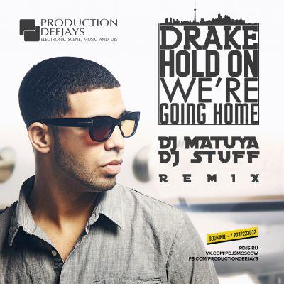 Drake - Hold On We're Going Home (Dj Matuya & Dj Stuff Remix)