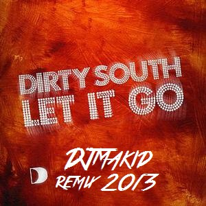 Dirty South feat. Rudy – Let It Go (DJ Makid Remix) [2013]