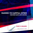 Dannic vs Capital Cities - Rocker Safe and Sound (Twist & Shaker Mashup) [2013]