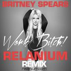 Britney Spears - Work Bitch (Relanium Remix) [2013]