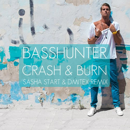 Basshunter - Crash & Burn (Sasha Start & Dmitex Remix)