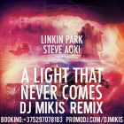 Linkin Park feat. Steve Aoki - A Light That Never Comes (DJ Mikis Remix) [2013]