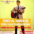 Elvis vs. Junkie XL - Little Less Conversation (Legran vs. Alex Rosco & Dj Mexx Remix) [2013]
