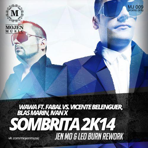 Wawa ft. Fabal vs. Vicente Belenguer, Blas Marin, Ivan X - Sombrita 2k14 (Jen Mo & Leo Burn Rework)