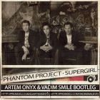 Phantom Project - Supergirl (Artem Onyx & Vadim Smile Bootleg) [2014]
