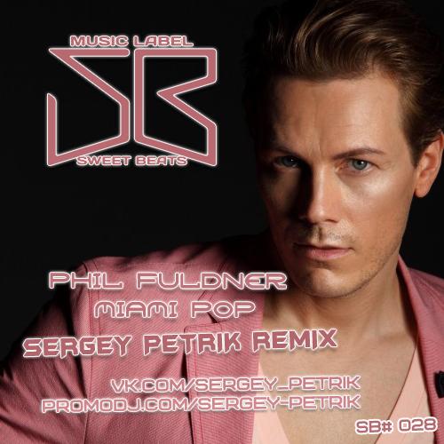 Phil Fuldner - Miami Pop (Sergey Petrik Remix)