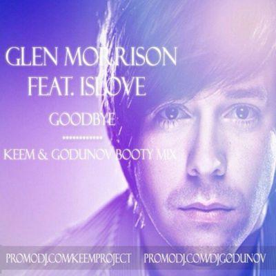 Glenn Morrison feat. Islove - Goodbye (Keem & Godunov Booty Mix) [2014]
