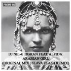 Dj Nil & Tigran feat. Alfida - Arabian Girl (Original; Slava Flash Remix's) [2014]