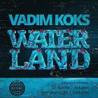 Vadim Koks - Waterland (Original Mix; Igor Voevodin; Dr Kucho; Arkatec Remix's) [2014]