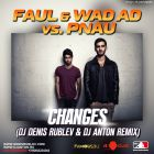 Faul Wad Ad vs. Pnau - Changes (DJ Denis Rublev & DJ Anton Remix) [2014]
