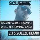 Calvin Harris vs. Example - We'll Be Coming Back (Dj Squeeze Remix) [2014]