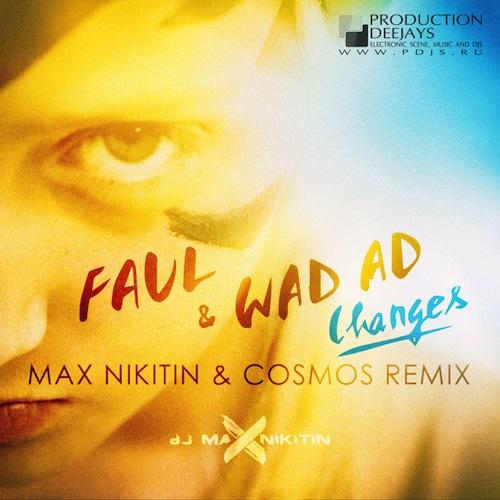 Faul & Wad Ad vs. Pnau - Changes (MAX NIKITIN & COSMOS Remix)