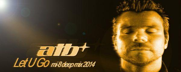 ATB – Let U Go (mi-8 Deep Mix 2014)