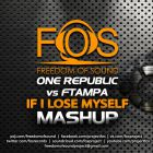 One Republic vs FTampa - If I Lose Myself (FOS Mash-Up) [2014]