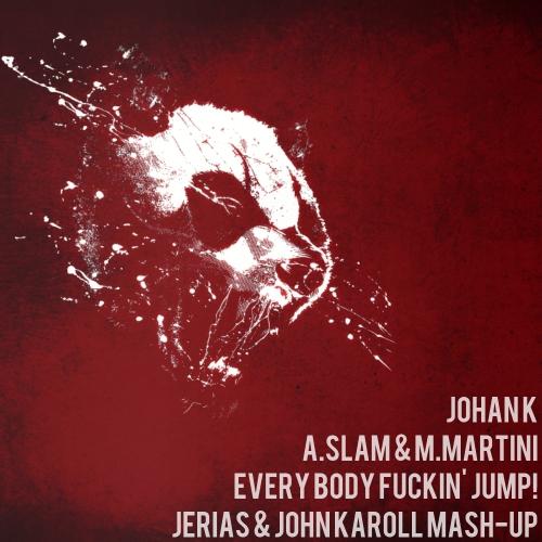 Johan K vs. A.Slam & M.Martini - Everybody Fuckin' Jump! (Jerias & John Karoll Mash-Up) [2014]