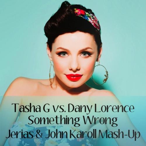 Tasha G vs. Dany Lorence - Something Wrong (Jerias & John Karoll Mash-Up) [2014]