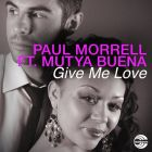 Paul Morrell Feat. Mutya Buena - Give Me Love (Seamus Haji Vocal Mix; K-Klass Remix) [2014]