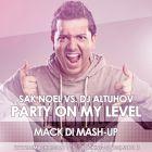 Sak Noel vs. DJ Altuhov - Party On My Level (Mack Di Mash Up) [2014]