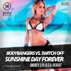 Bodybangers vs. Switch Off - Sunshine Day Forever (Andrey S.p.l.a.s.h. Reboot) [2014]