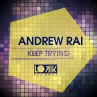 Andrew Rai - Keep Trying (Original Mix; No Hopes; Manna-Croup Remix's) [2014]