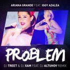 Ariana Grande feat. Iggy Azalea - Problem (Dj Treet & Dj Xam feat. DJ Altuhov Remix; Radio Mix) [2014]