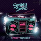 Sergey Smile - #PartyTonight (Release) [2014]