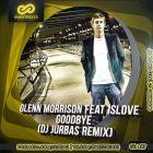 Glenn Morrison feat. Islove - Goodbye (Dj Jurbas Remix) [2014]