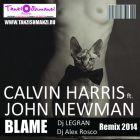 Calvin Harris & John Newman - Blame (Dj Legran & Dj Alex Rosco Remix)[2014]