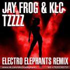Jay Frog & KLC - Tzzzz (ElectroElephants Remix) [2014]