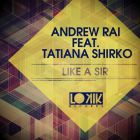 Andrew Rai feat. Tatiana Shirko - Like a Sir (Original Mix; Kinree; L.o.o.p Remix's) [2014]