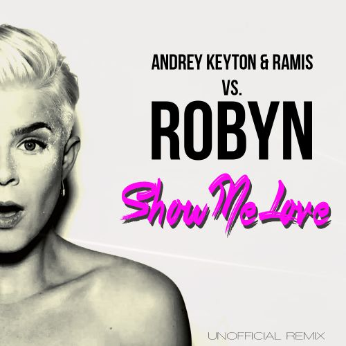 Robyn - Show Me Love (Andrey Keyton, Ramis Remix)