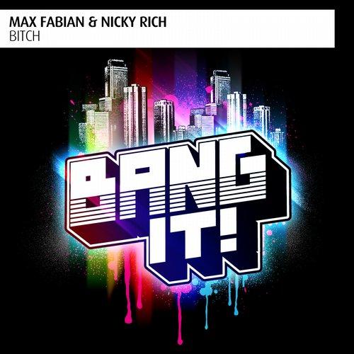 Max Fabian & Nicky Rich - Bitch (Original Mix) [2014]