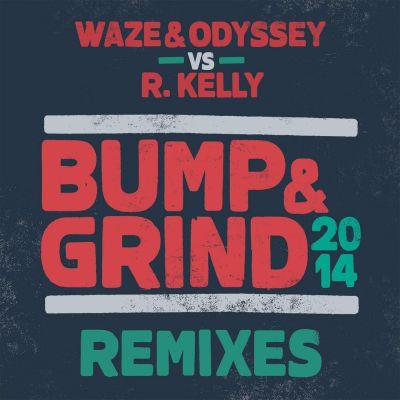 Waze & Odyssey Vs R Kelly - Bump & Grind (Extended Mix) [2014]