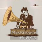 Maxigroove - What Da F@ck (Club Mix) [2014]