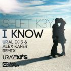 Shift K3y - I Know (Ural Dj's & Alex Kafer Remix) [2014]