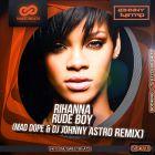 Rihanna - Rude Boy (Mad Dope & DJ Johnny Astro Remix) [2014]