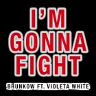 Brunkow feat. Violeta White - I'm Gonna Fight (Radio; Extended Mix) [2014]