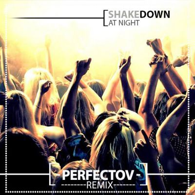 Shakedown - At Night (Perfectov Remix) [2014]