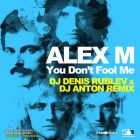 Alex M - You Dont Fool Me (Dj Denis Rublev & Dj Anton Remix) [2014]