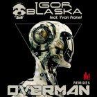 Igor Blaska feat. Yvan Franel - Overman (Esquire & Offbeat; HouseMadness; Leroy Styles; Nikolaz Remix's) [2014]