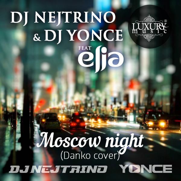 Dj Nejtrino & Dj Yonce feat. Elia - Moscow Night (Danko cover)