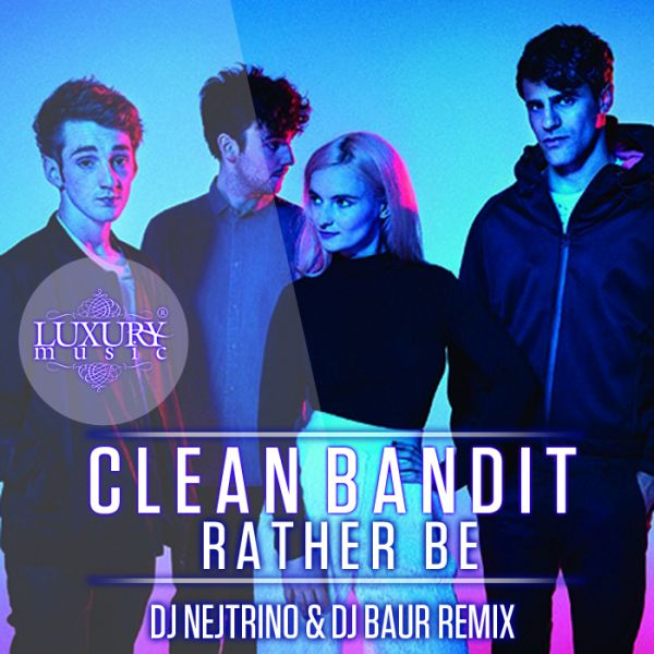 Clean Bandit - Rather Be (DJ Nejtrino & DJ Baur Remix)