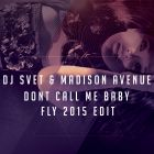 DJ Svet & Madison Avenue - Dont Call Me Baby (Fly Edit) [2015]