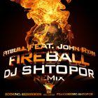 Pitbull feat. John Ryan - Fireball (Dj Shtopor Remix) [2015]