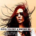 Pavel Velchev & Dmitriy Rs - Beautiful (Original Mix) [2015]